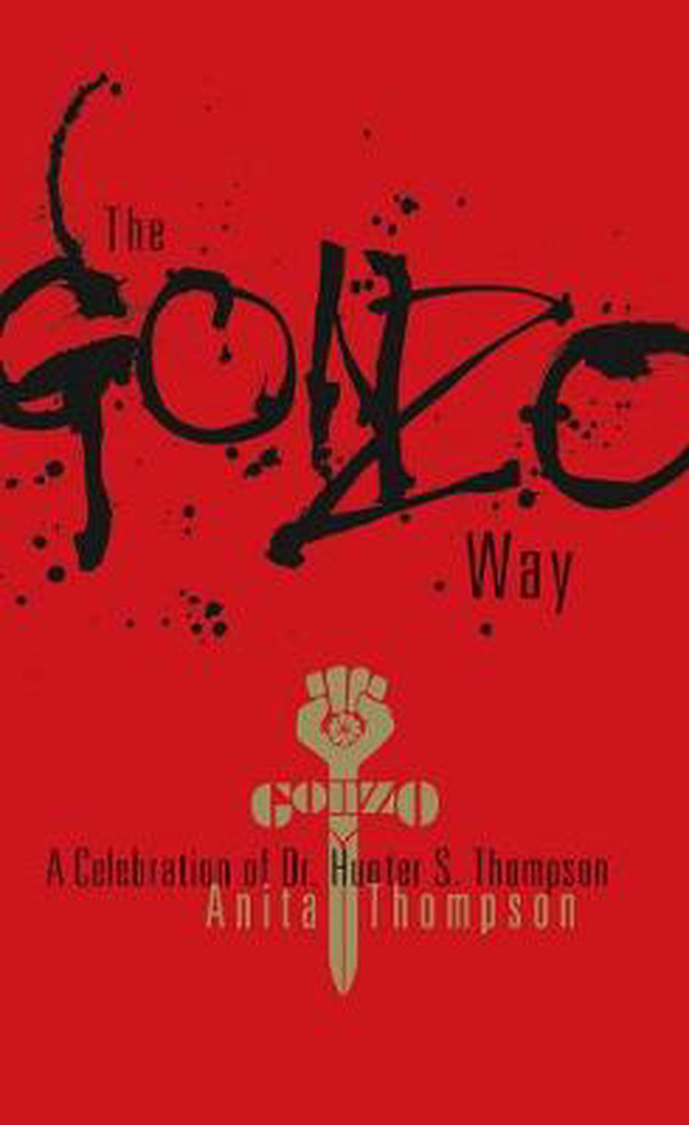 The Gonzo Way A Celebration Of Dr Hunter S Thompson By Anita