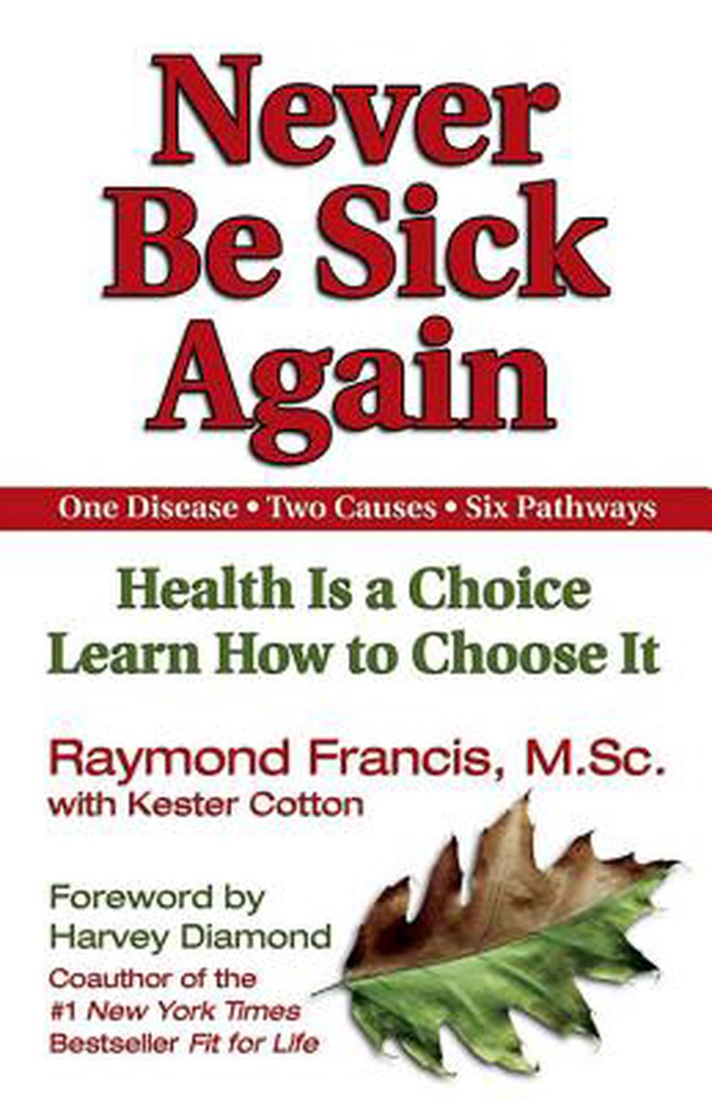 Never Be Sick Again: Health Is a Choice, Learn How to Choose It