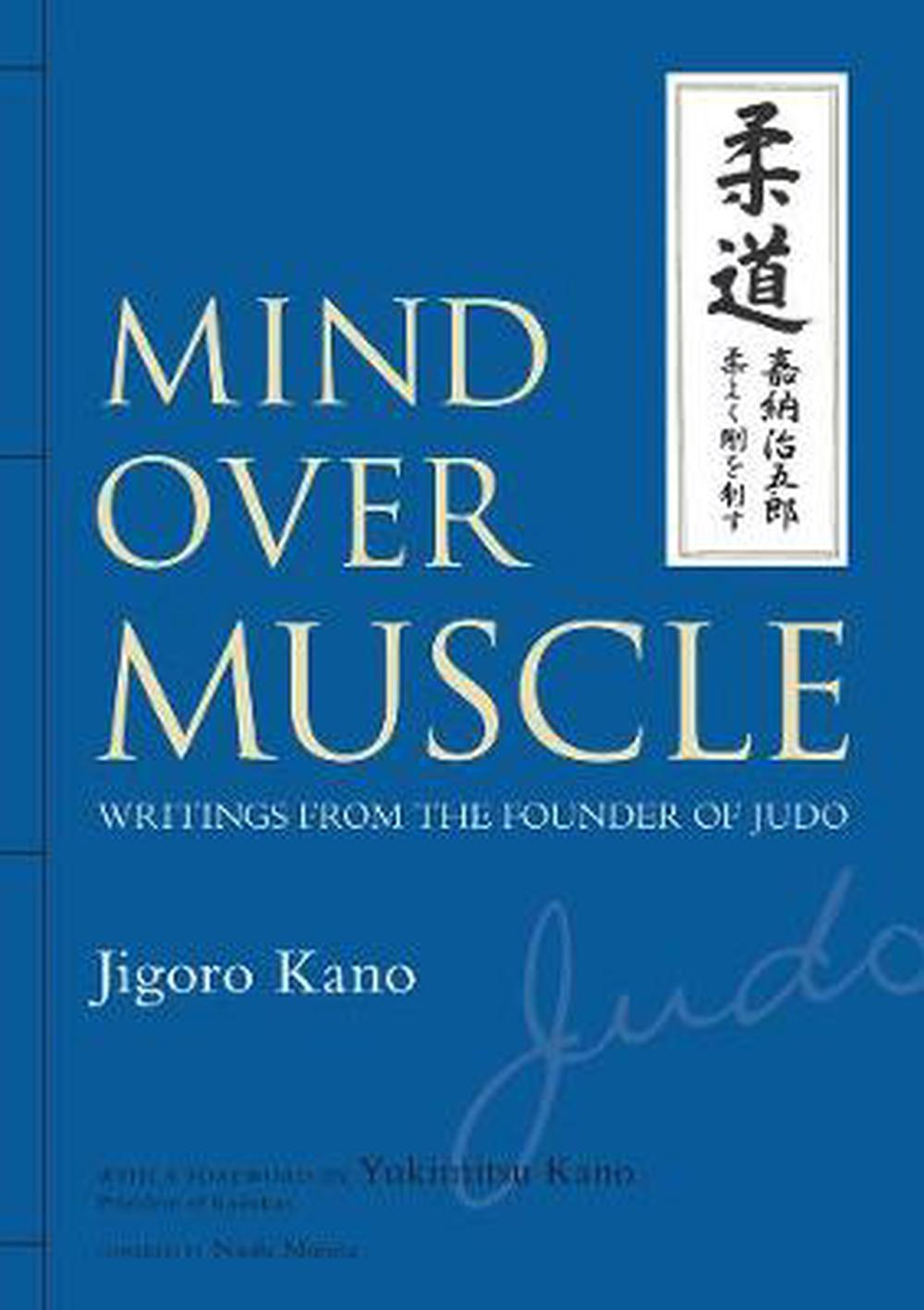 Mind Over Muscle: Writings from the Founder of Judo by Jigoro Kano