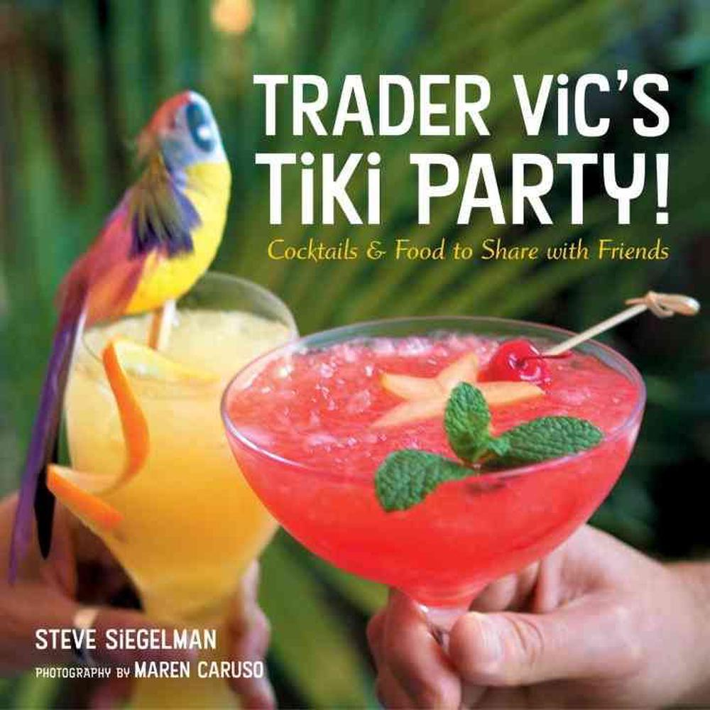 Trader Vic's Tiki Party!: Cocktails and Food to Share with Friends