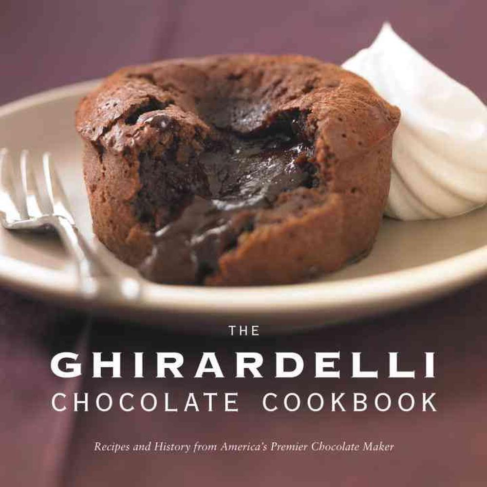 the ghirardelli chocolate cookbook recipes and history from