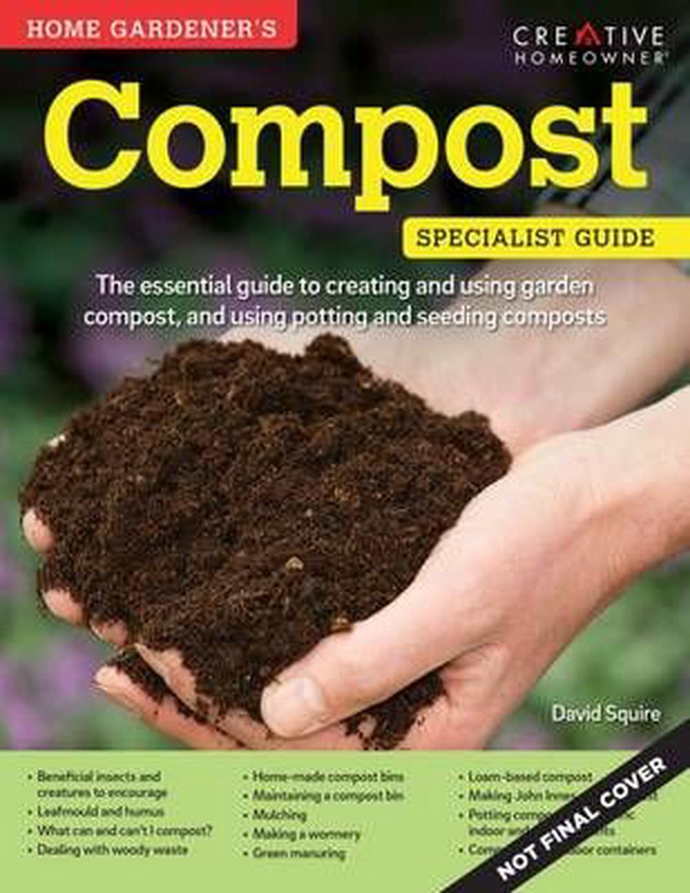 Home Gardener's Compost: Making and Using Garden, Potting, and Seeding Compost