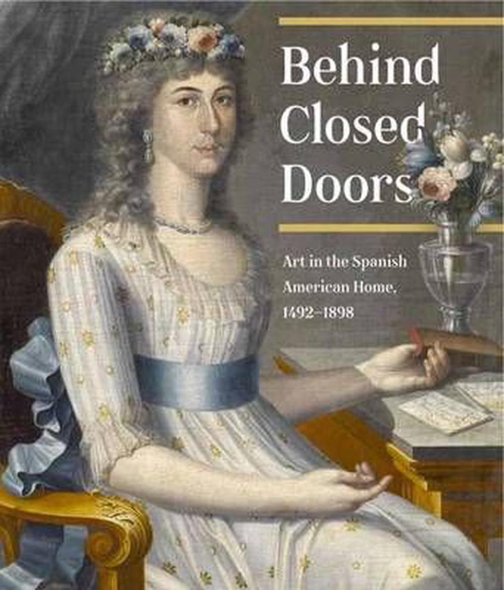 Behind Closed Doors: Art in the Spanish American Home 1492-1898