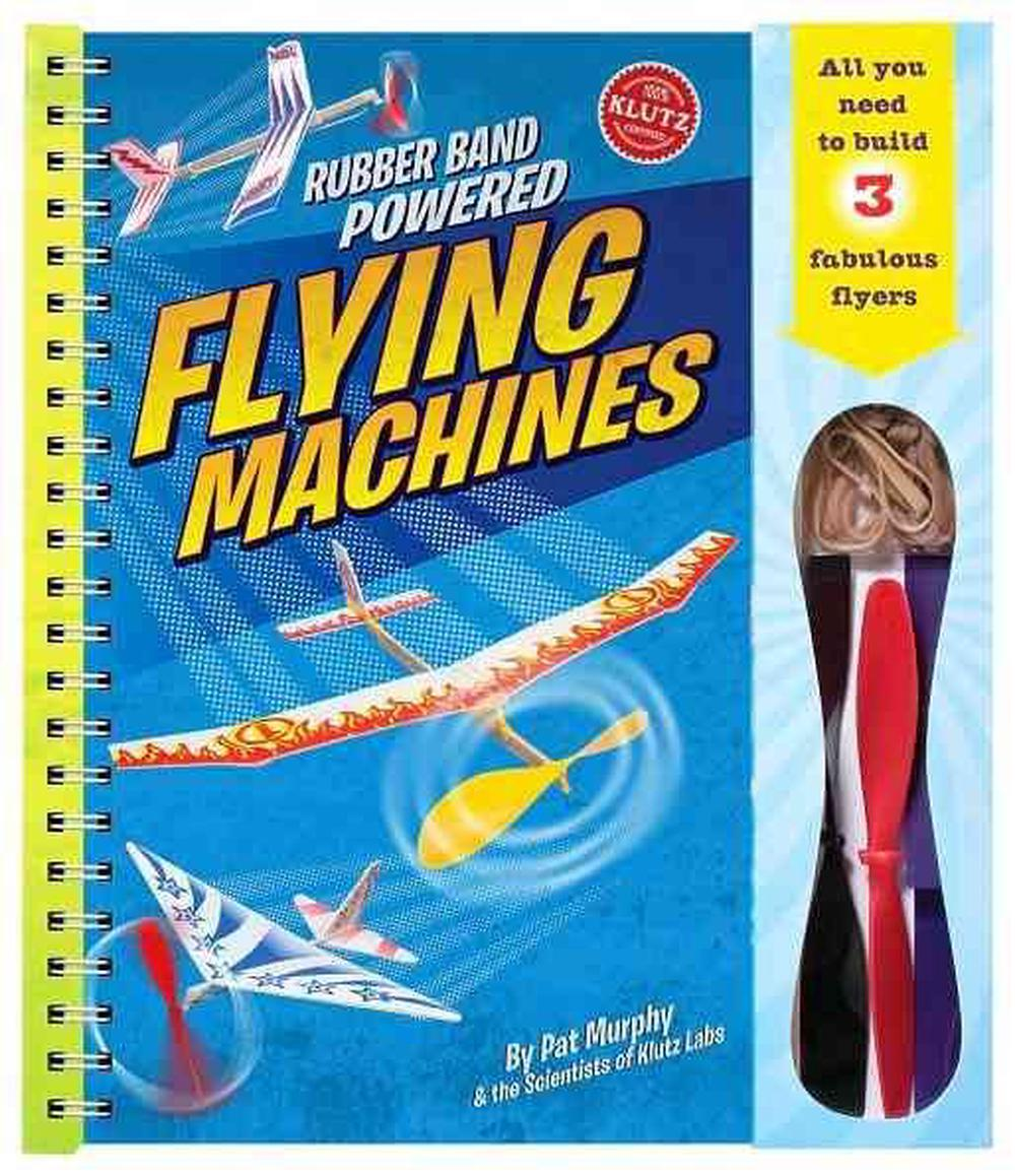 Rubber Band Powered Flying Machines [With Parts to Build 3 Flyers]