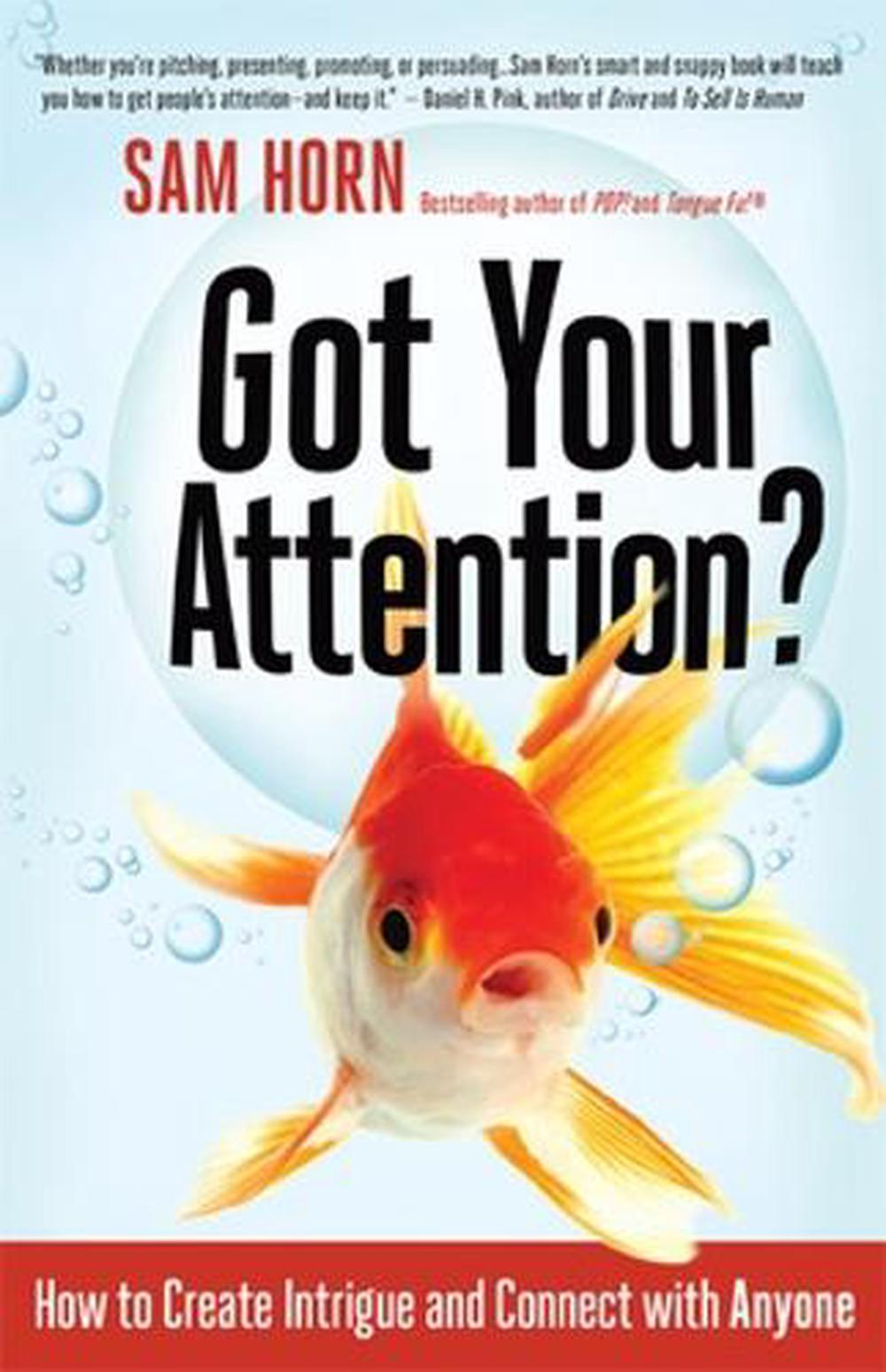 Got Your Attention? How to Create Intrigue and Connect with