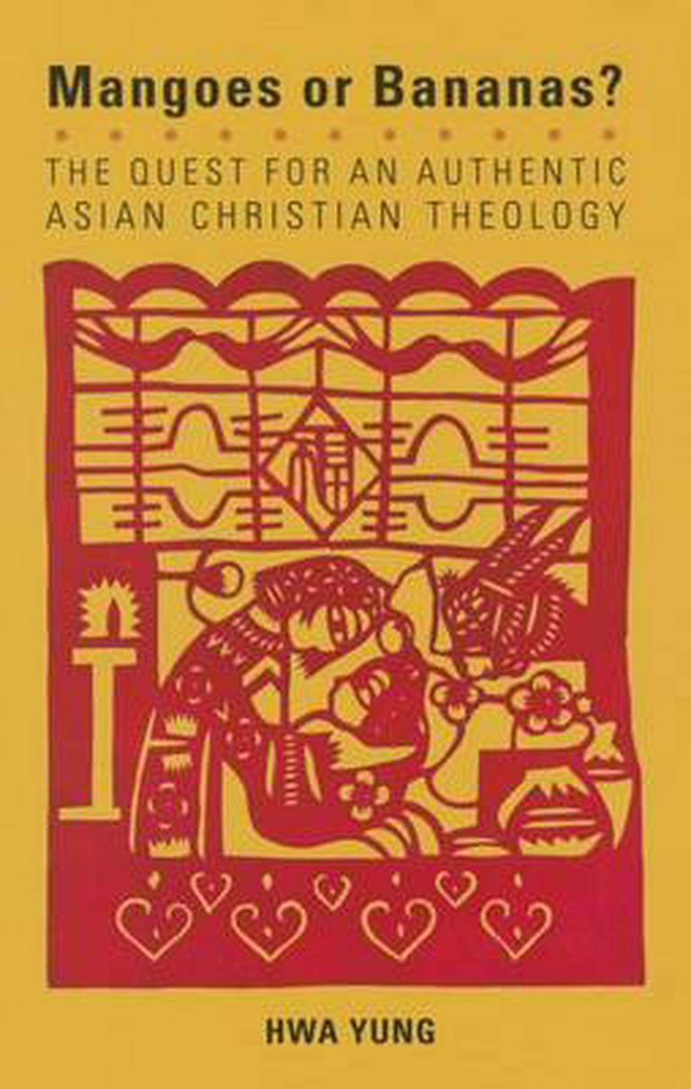 Magoes or Bananas?: The Quest for an Authentic Asian Christian Theology, Second Edition