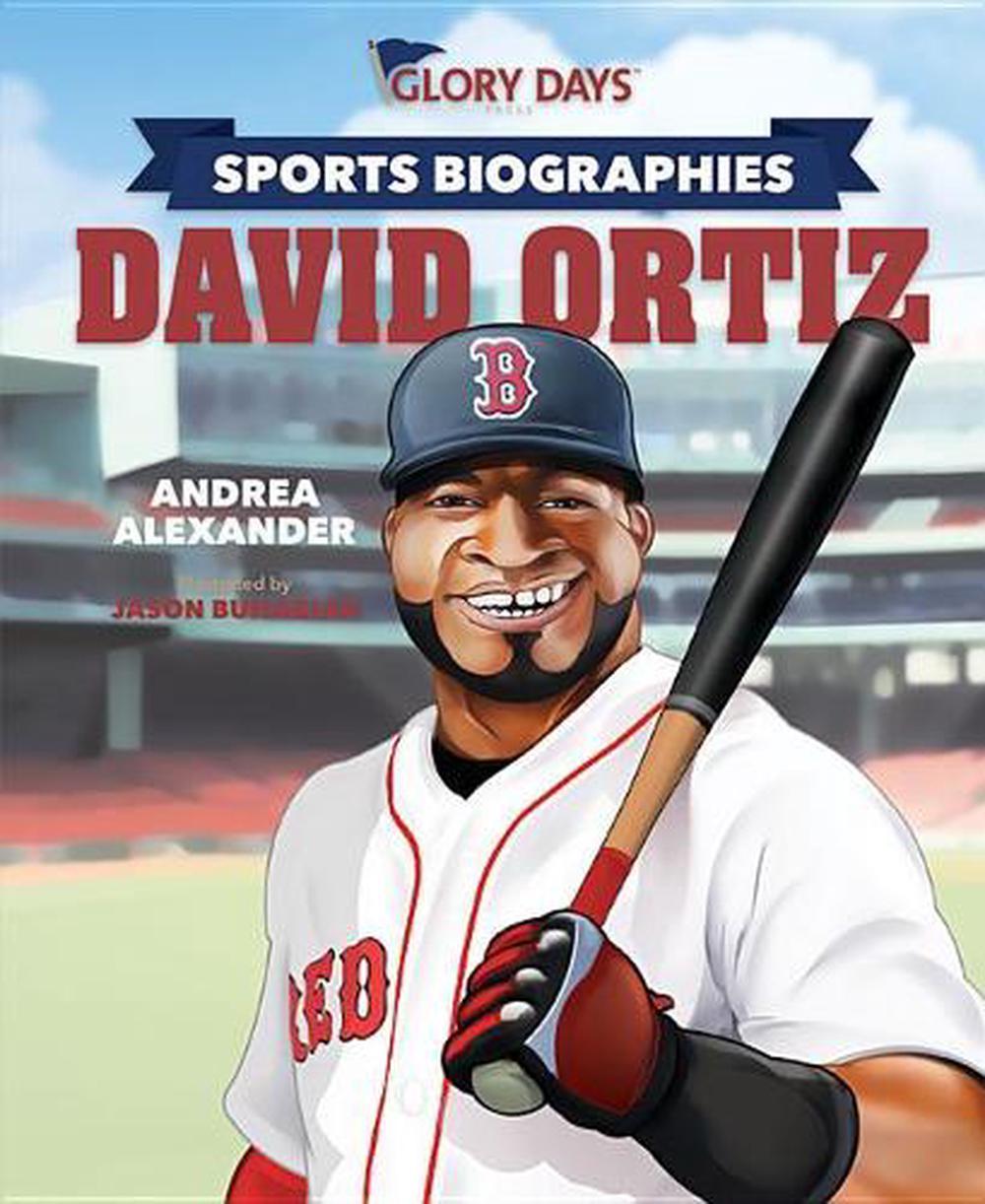 Glory Days Press Sports Biographies: David Ortiz