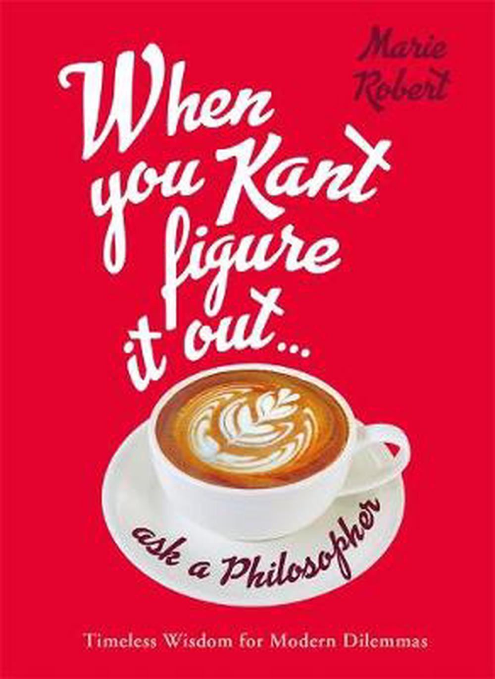 When You Kant Figure It Out, Ask A Philosopher