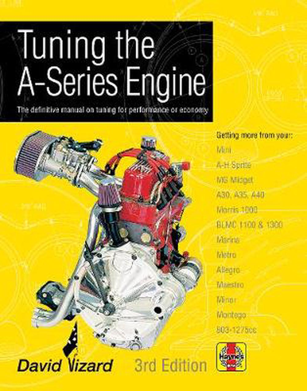 Tuning the A-Series Engine: The Definitive Manual on Tuning for Performance or Economy