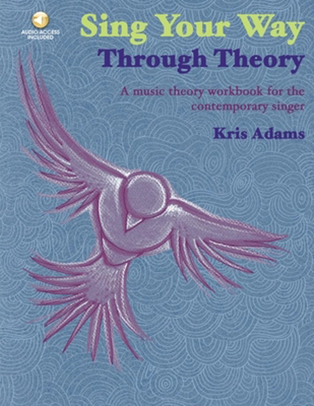 Sing Your Way Through Theory: A Music Theory Workbook for the Contemporary Singer