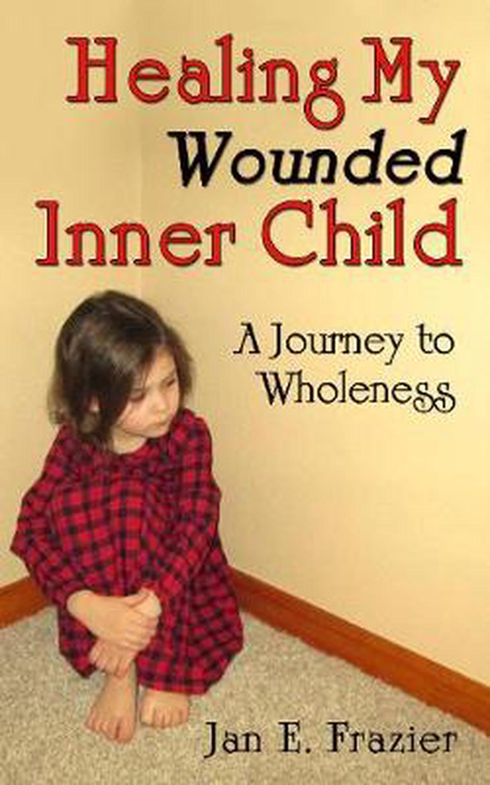 Healing My Wounded Inner Child: A Journey to Wholeness