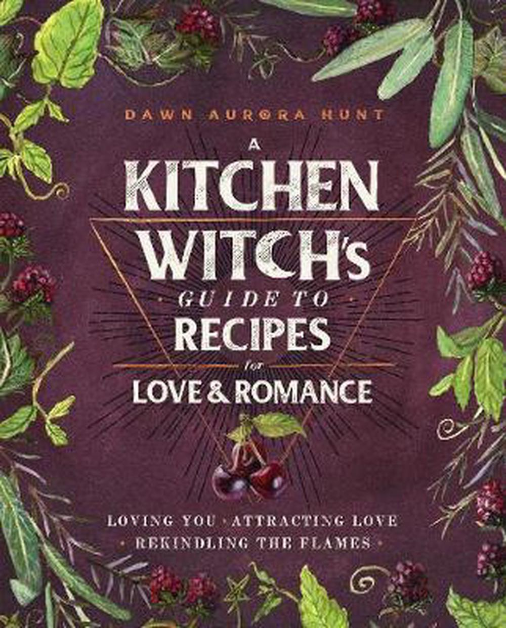Kitchen Witch's Guide to Recipes for Love & Romance