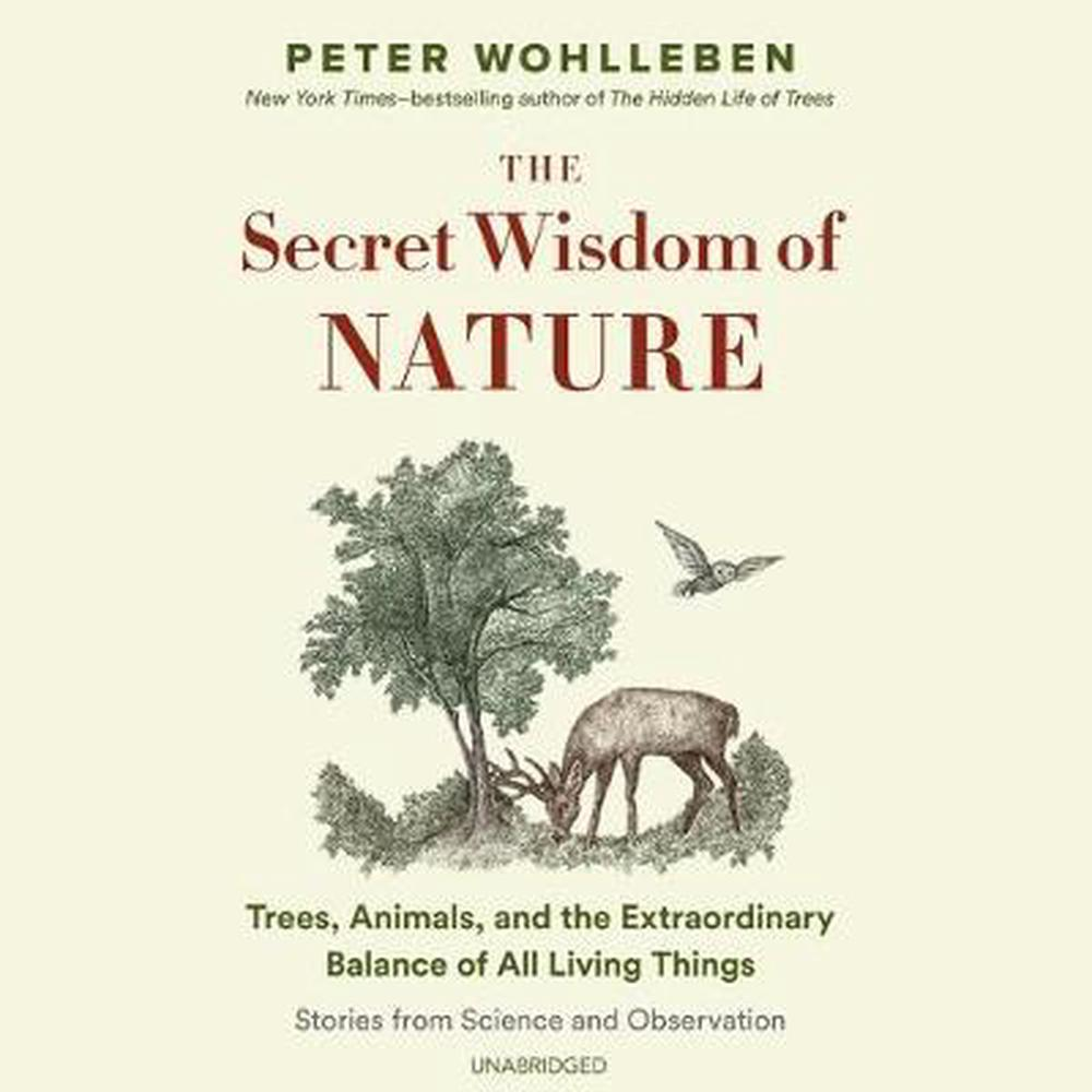 The Secret Wisdom of Nature Lib/E: Trees, Animals, and the Extraordinary Balance of All Living Things; Stories from Science and Observation