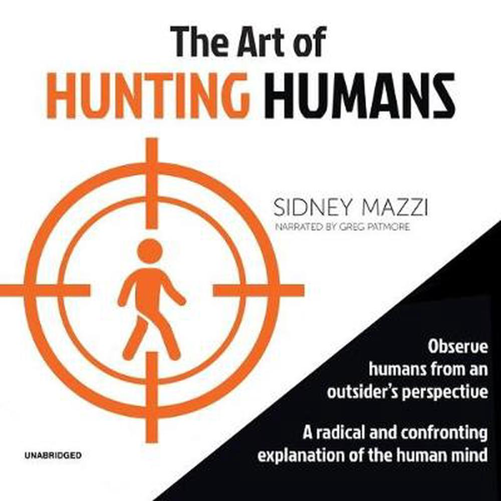 The Art of Hunting Humans: A Radical and Confronting Explanation of the Human Mind