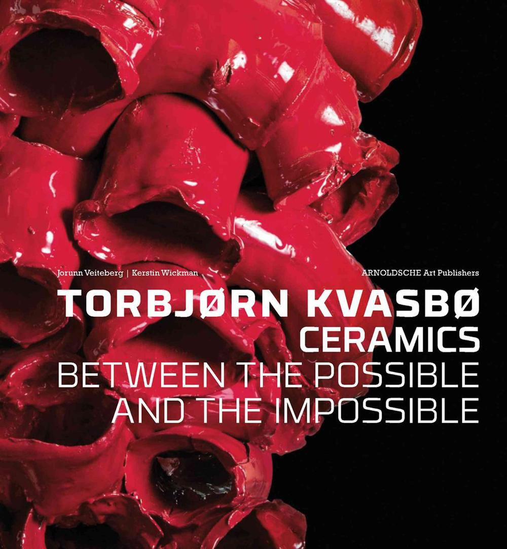 Torbjorn Kvasbo: Ceramics: Between the Possible and the Impossible