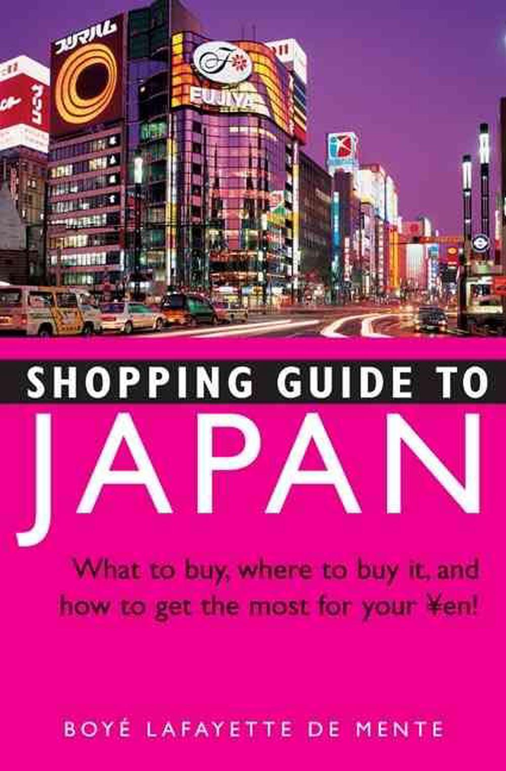 Shopping Guide to Japan: What to Buy, Where to Buy It, and How to Get the Most Out of Your Yen!