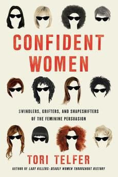 Confident Women: Swindlers, Grifters, and Shapeshifters of the Feminine Persuasion