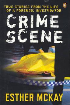 Crime Scene: True Stories from the Life of a Forensic Investigator