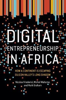Digital Entrepreneurship in Africa: How a Continent Is Escaping Silicon Valley's Long Shadow