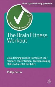 The Brain Fitness Workout: Brain Training Puzzles to Improve Your Memory, Concentration, Decision-Making Skills and Mental Flexibility