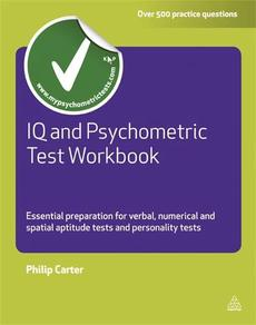 IQ and Psychometric Test Workbook: Essential Preparation for Verbal, Numerical and Spatial Aptitude Tests and Personality Tests