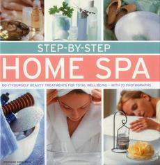Step-By-Step Home Spa: Do-It-Yourself Beauty Treatments for Total Well-Being - With 70 Photographs