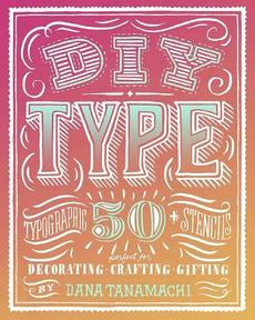 DIY Type: 50+ Typographic Stencils for Decorating, Crafting, and Gifting
