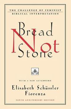Bread Not Stone: The Challenge of Feminist Biblical Interpretation