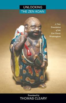 Unlocking the Zen Koan: A New Translation of the Zen Classic Wumenguam