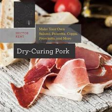 Dry-Curing Pork: Make Your Own Prosciutto, Salami, Pancetta, Bacon, and More!