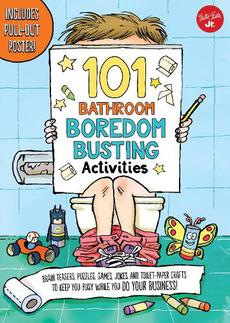 101 Things to Do While You Poo: Activities, Puzzles, Games, Jokes, and Toilet-Paper Crafts to Keep You Busy While You Do Your Business! - Includes Pul