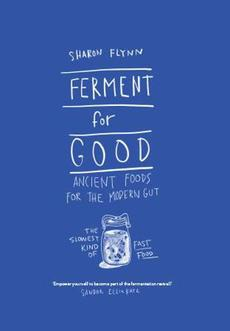 Ferment for Good: Ancient Food for the Modern Gut